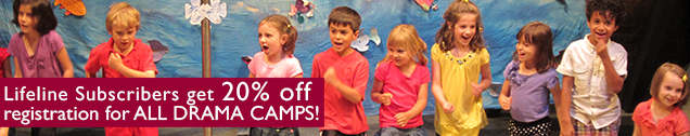 Lifeline Subscribers get 20% off registration for ALL DRAMA CAMPS!
